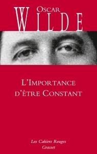 Oscar Wilde et Charles Dantzig - L'Importance d'être Constant - Comédie banale pour les gens sérieux. Précédé de La Première Gay Pride par Charles Dantzig.