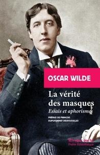 Oscar Wilde - La vérité des masques - Essais et aphorismes.