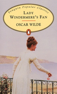 Oscar Wilde - Lady Windermere's Fan.