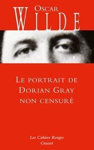 Oscar Wilde - Le portrait de Dorian Gray non censuré - inédit - traduit de l'anglais par Anatole Tomczak.