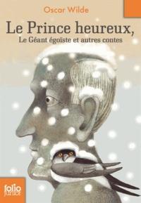 Oscar Wilde - Le Prince heureux, le Géant égoïste et autres contes.