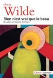 Oscar Wilde - Rien n'est vrai que le beau - Oeuvres choisies, lettres.