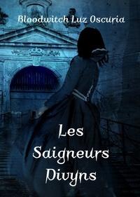 Oscuria bloodwitch Luz - La saga des Vampires Divyns 4 : Les Saigneurs Divyns - Nuit sur Pandémonia & Fiat Tenebra 2021.