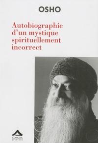 Osho - Autobiographie d'un mystique spirituellement incorrect.