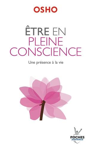 Etre en pleine conscience. Un présence à la vie