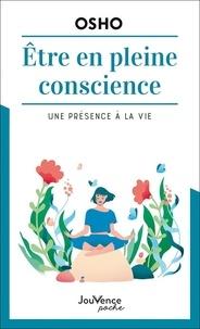 Osho - Etre en pleine conscience - Une présence à la vie.