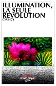 Osho - Illumination - La seule révolution.
