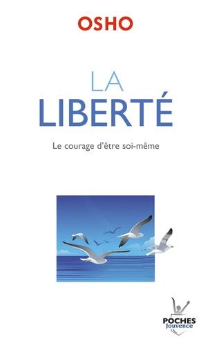 La liberté. Le courage d'être soi-même
