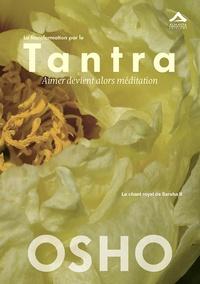 Osho - La transformation par le Tantra - Aimer devient alors méditation.