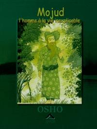 Osho - Mojud - L'homme à la vie inexplicable.