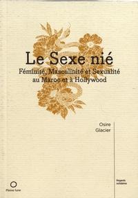 Osire Glacier - Le sexe nié - Féminité, masculinité et sexualité au Maroc et à Hollywood.
