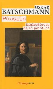 Oskar Bätschmann - Poussin, dialectiques de la peinture.