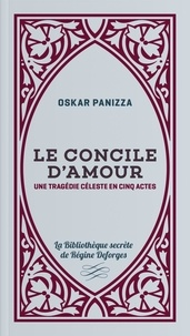 Oskar Panizza - Le concile d'amour - Une tragédie céleste en cinq actes.