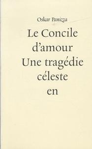 Oskar Panizza - Le Concile d'amour - Une tragédie céleste en cinq actes suivie de son dossier de censure.