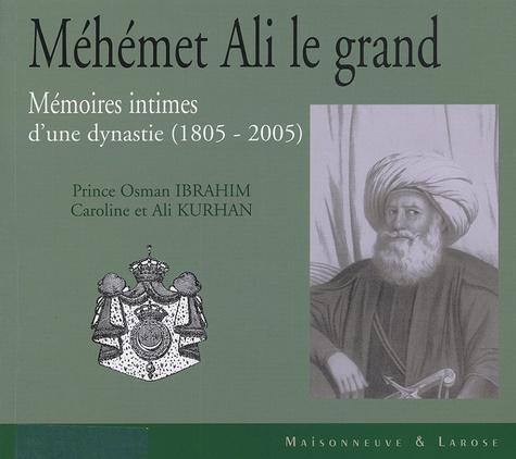 Osman Ibrahim et Caroline Kurhan - Méhémet Ali le grand - Mémoires intimes d'une dynastie.