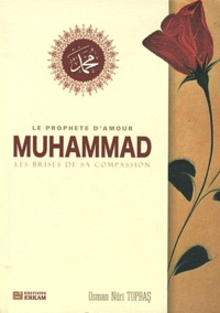 Le prophète d'amour Muhammad- Les brises de sa compassion - Osman Nûri Topbas |
