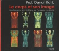 Osman Ratib - Le corps et son image - Du diagnostic à l'esthétisme de l'imagerie médicale.