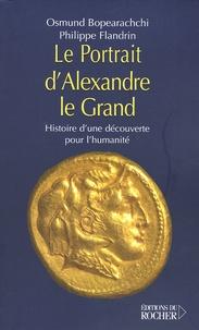 Osmund Bopearachchi et Philippe Flandrin - Le Portrait d'Alexandre le Grand - Histoire d'une découverte pour l'humanité.