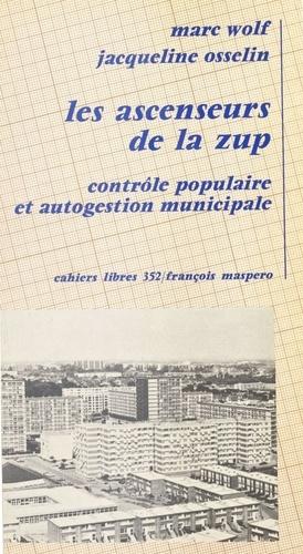 Les Ascenseurs de la ZUP: [zone à urbaniser en priorité]:. Contrôle populaire et autogestion communale, l'expérience municipale de Mons-en-Bareul