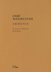 Ossip Mandelstam - Arménie - Voyage en Arménie & Poèmes.