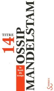 Ossip Mandelstam - Le bruit du temps.