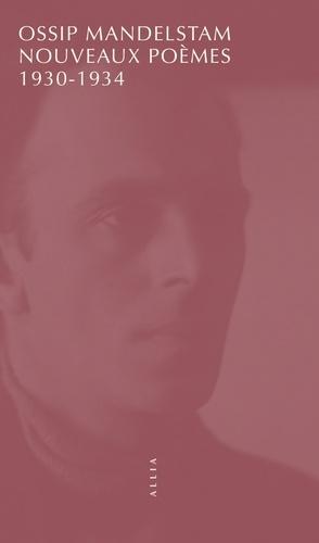 Ossip Mandelstam - Nouveaux poèmes - 1930-1934.