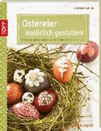 Ostereier natürlich gestalten - Mit Naturfarben färben und mit Fundstücken verzieren.