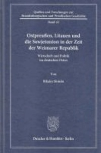 Ostpreußen, Litauen und die Sowjetunion in der Zeit der Weimarer Republik - Wirtschaft und Politik im deutschen Osten.