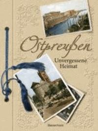 Ostpreußen - Unvergessene Heimat in 1000 Bildern.
