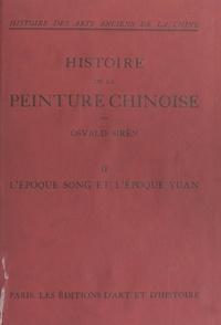 Osvald Sirén - Histoire des arts anciens de la Chine : histoire de la peinture chinoise (2). L'époque Song et l'époque Yuan - Avec 126 planches en héliotypie.