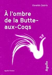 Osvalds Zebris - A l'ombre de la Butte-aux-Coqs.