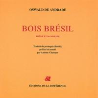 Oswald de Andrade - Bois Brésil - Poésie et manifeste, édition bilingue français-portugais.