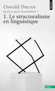 Oswald Ducrot - Qu'est-ce que le structuralisme ? - Tome 1, Le structuralisme en linguistique.