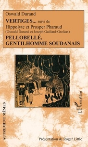 Oswald Durand - Vertiges suivi de Hippolyte et Prosper Pharaud - Pellobellé, gentilhomme soudanais.