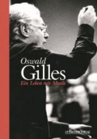 Oswald Gilles - Ein Leben mit Musik.