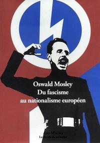 Oswald Mosley - Oswald Mosley - Du fascisme au nationalisme européen.