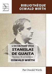 Oswald Wirth - L'occultime vécu, Stanislas de Guaita - Souvenirs de son secrétaire.