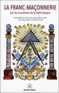 Oswald Wirth et  Papus - La franc-maçonnerie par les occultistes de la Belle Epoque.