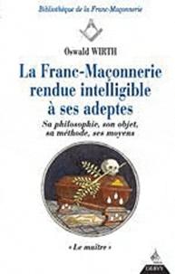 Oswald Wirth - La Franc-maçonnerie rendue intelligible à ses adeptes Tome 3 - Le maître.