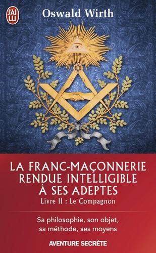 La franc-maçonnerie rendue intelligible à ses adeptes - Sa philosophie, son objet, sa méthode, ses moyens. Livre 2 - Oswald Wirth - Format PDF - 9782290122570 - 5,49 €