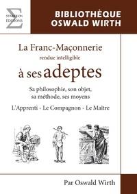 La franc-maçonnerie rendue intelligible à ses adeptes - LApprenti - Le Compagnon - Le Maître.pdf