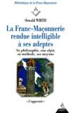 Oswald Wirth - La Franc-Maçonnerie rendue intelligible à ses adeptes - Sa philosophie, son objet, sa méthode, ses moyens, Tome 1, L'apprenti.