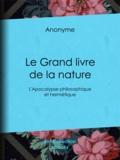 Oswald Wirth et  Anonyme - Le Grand livre de la nature - L'Apocalypse philosophique et hermétique.