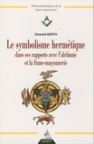Oswald Wirth - Le symbolisme hermétique dans ses rapports avec l'Alchimie et la Franc-Maçonnerie.
