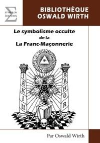 Oswald Wirth - Le symbolisme occulte de la franc-maçonnerie.