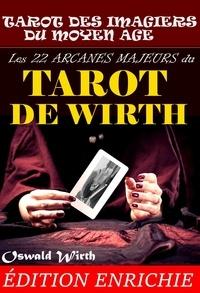 Oswald Wirth et  Auriger - Les 22 Arcanes Majeurs du Tarot de Wirth : ou le Tarot des Imagiers du Moyen Âge – avec des illust. originales en couleur et N&B [nouv. éd. entièrement revue et corrigée]..