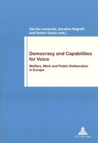 Ota De leonardis et Serafino Negrelli - Democracy and Capabilities for Voice - Welfare, Work and Public Deliberation in Europe.