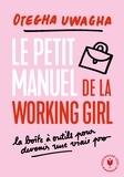 Otegha Uwagba - Le manuel moderne de la working girl - Toutes les clés pour booster et réussir votre carrière.