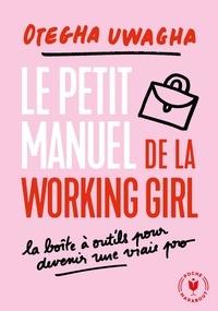 Otegha Uwagba - Le petit livre blanc de la working girl - La boîte à outils pour devenir une vraie pro.