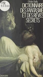 Othilie Bailly - Dictionnaire des fantasmes et des rêves secrets.